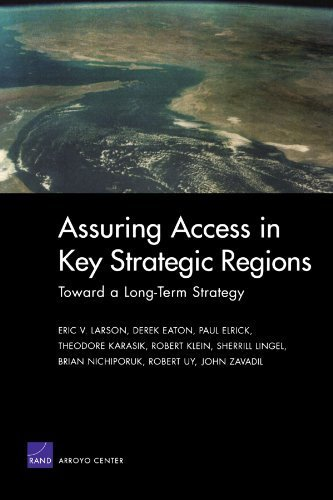 Assuring Access in Key Strategic Regions: Toward a Long Term Strategy by Larson, Eric V., Eaton, Derek, Elrick, Paul, Karasik, Theodo (2004) Paperback