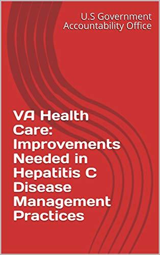 VA Health Care: Improvements Needed in Hepatitis C Disease Management Practices (English Edition)