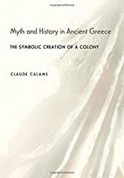 Myth and History in Ancient Greece: The Symbolic Creation of a Colony by Claude Calame (2003-07-02)
