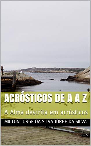 ACRÓSTICOS DE A a Z: A Alma descrita em acrósticos (Portuguese Edition)