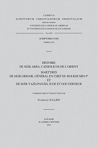 Histoire De Mar Abba, Catholicos De L'orient: Martyres De Mar Grigor, General En Chef Du Roi Khusro Ier Et De Mar Yazd-panah, Juge Et Gouverneur par F Jullien