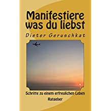 Manifestiere was du liebst: Schritte zu einem erfreulichen Leben: Volume 1 (Wahrer Rat)