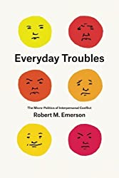 Everyday Troubles: The Micro-Politics Of Interpersonal Conflict (Fieldwork Encounters and Discoveries (Paperback))