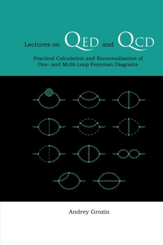 Lectures On Qed And Qcd: Practical Calculation And Renormalization Of One- And Multi-Loop Feynman Diagrams por Andrey Grozin