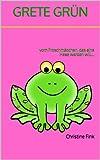 GRETE GRÜN - Vom Froschmädchen, das eine Hexe werden will...