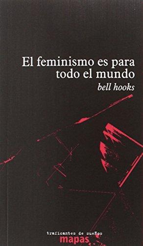 EL FEMINISMO ES PARA TODO EL MUNDO por BEL HOOKS