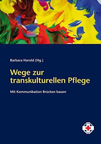 Wege zur transkulturellen Pflege. Mit Kommunikation Brücken bauen