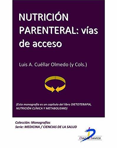 Nutrición parenteral. Vías de acceso (Este capítulo pertenece al libro Dietoterapia, nutrición clínica y metabolismo): 1 por Luis Cuellar Olmedo