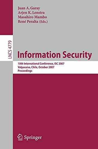 Information Security: 10th International Conference, Isc 2007, Valparaiso, Chile, October 9-12, 2007, Proceedings (Lecture Notes in Computer Science)