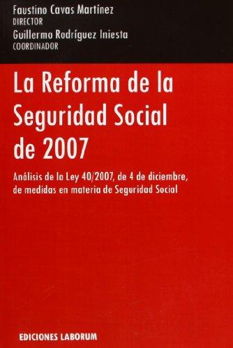 La reforma de la Seguridad Social de 2007 : análisis de la Ley 40/2007 de medidas en materia de Seguridad Social