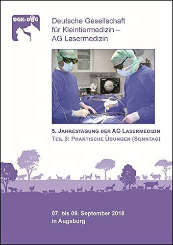 5. Jahrestagung der AG Lasermedizin, Teil 3: Praktische Übungen (Sonntag): Deutsche Gesellschaft für Kleintiermedizin - AG Lasermedizin
