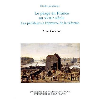Le péage en France au XVIIIe siècle: Les privilèges à l'épreuve de la réforme (Histoire économique et financière - Ancien Régime)