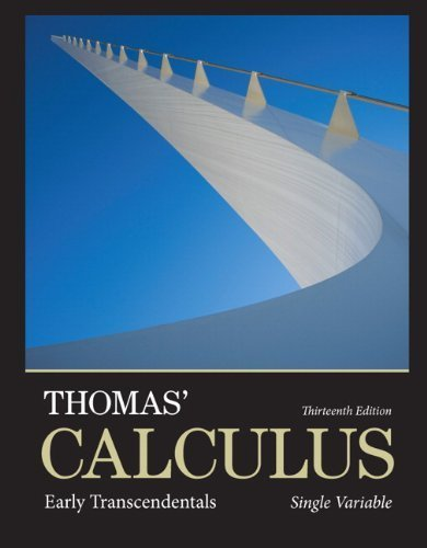 Thomas' Calculus: Early Transcendentals, Single Variable (13th Edition) 13th by Thomas Jr., George B., Weir, Maurice D., Hass, Joel R. (2013) Paperback