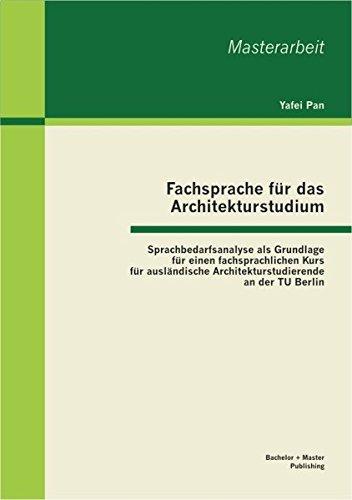 Fachsprache für das Architekturstudium: Sprachbedarfsanalyse als Grundlage für einen fachsprachlichen Kurs für ausländische Architekturstudierende an der Tu Berlin (Masterarbeit)