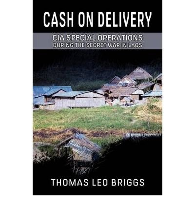 [(Cash on Delivery: CIA Special Operations During the Secret War in Laos )] [Author: Thomas Leo Briggs] [Oct-2009]