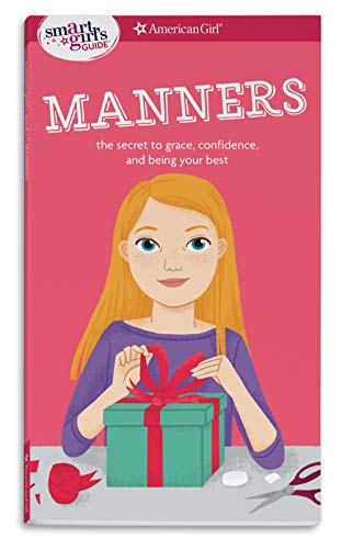 A Smart Girl's Guide: Manners: The Secrets to Grace, Confidence, and Being Your Best (Smart Girl's Guides)