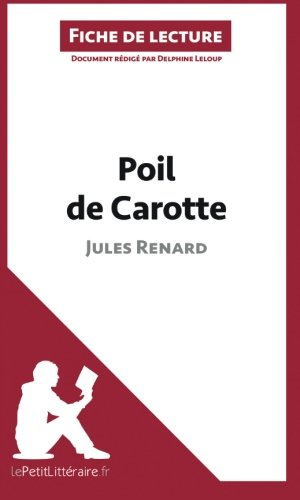 Poil de carotte de Jules Renard (Fiche de lecture): Rsum Complet Et Analyse Dtaille De L'oeuvre