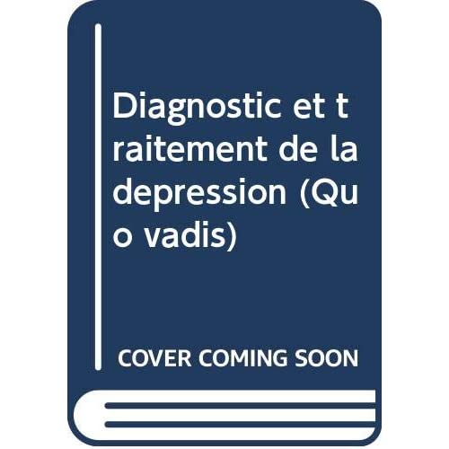 Diagnostic et traitement de la dépression (Quo vadis)