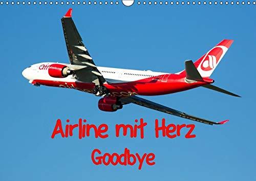 Airline mit Herz Goodbye (Wandkalender 2019 DIN A3 quer): Air Berlin Flugzeuge in verschiedensten Bemalungen inklusive historischer Bilder von den ... 14 Seiten ) (CALVENDO Mobilitaet)