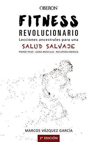 Fitness revolucionario. Lecciones ancestrales para una salud salvaje (Libros Singulares) por Marcos Vázquez García