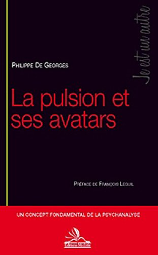 La pulsion et ses avatars: Un concept fondamental de la psychanalyse.