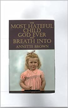 The most hateful child God ever put breath into by [Brown, Annette]