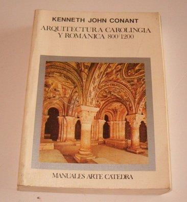 Arquitectura carolingia y romanica (Manuales Arte Catedra) por Kenneth J. Conant