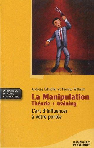 La manipulation: Théorie + Training : L'art d'influencer à votre portée par Andreas Edmüller