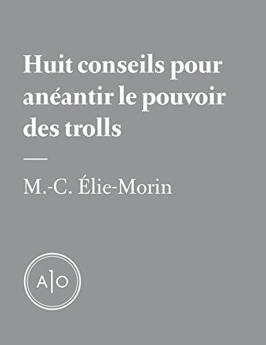 Huit conseils pour anéantir le pouvoir des trolls par Marie-Claude Élie-Morin
