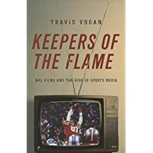 [(Keepers of the Flame: NFL Films and the Rise of Sports Media)] [Author: Travis Vogan] published on (February, 2014)