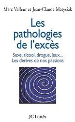 Les pathologies de l'excès Sexe, alcool, drogue....Les dérives de nos passions (Psy-Santé)