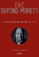 Le Dictionnaire de ma vie - Eric Dupond-Moretti de Eric Dupond-Moretti