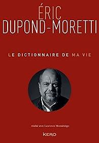 Le dictionnaire de ma vie par Eric Dupond-Moretti