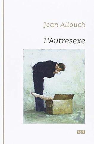 L'Autresexe : Du non rapport sexuel selon Jacques Lacan