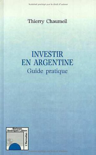 Investir en Argentine. Guide pratique par Thierry Chaumeil