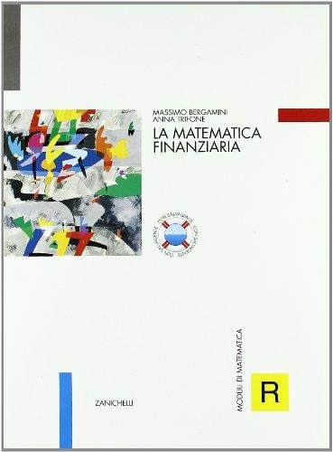 Moduli di matematica R. La matematica finanziaria. Per le Scuole superiori
