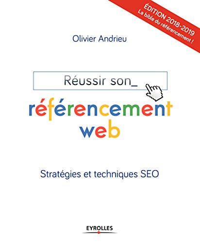 Réussir son référencement web - Edition 2018-2019: Stratégies et tehniques SEO par Olivier Andrieu