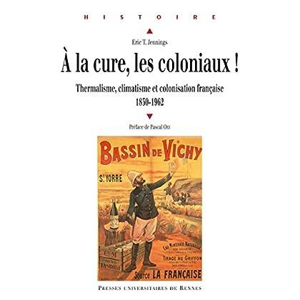 À la cure, les coloniaux!: Thermalisme, climatisme et colonisation française, 1830-1962 (Histoire)