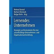 Lernendes Unternehmen: Konzepte Und Instrumente Für Eine Zukunftsfähige Unternehmens- Und Organisationsentwicklung