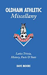 Oldham Athletic Miscellany: Latics Trivia, History, Facts and Stats