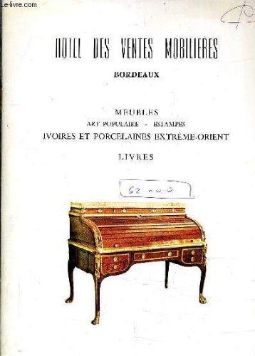 CATALOGUE DE VENTES AUX ENCHERES - HOTEL DES VENTES MOBILIERES ET BUREAUX BORDEAUX - MEUBLES ART POPULAIRE ESTAMPES IVOIRES ET PORCELAINES EXTREME ORIENT - 1978. par JEAN PIERRE DUBOURG - ANNIE GRAVIER