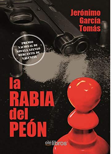 La rabia del peón (Premio Nacional Ateneo Mercantil de Valencia nº 1)