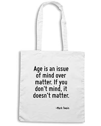 T-Shirtshock - Borsa Shopping CIT0017 Age is an issue of mind over matter. If you don t mind, it doesn t matter. Bianco