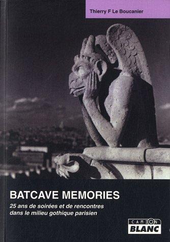 BATCAVE MEMORIES 25 ans de soirées et de rencontres dans le milieu gothique parisien