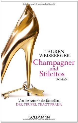 Champagner und Stilettos: Roman von Weisberger. Lauren (2011) Taschenbuch