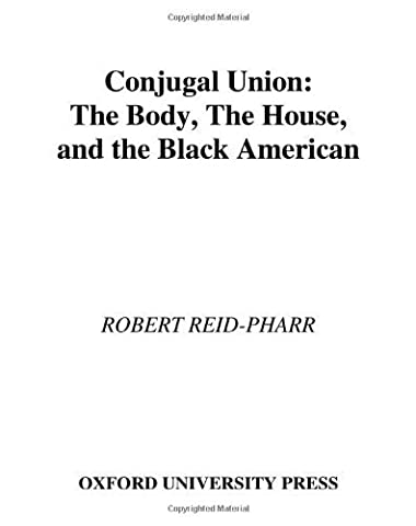 Conjugal Union: The Body, the House, and the Black American (Race and American Culture) by Robert F. Reid-Pharr