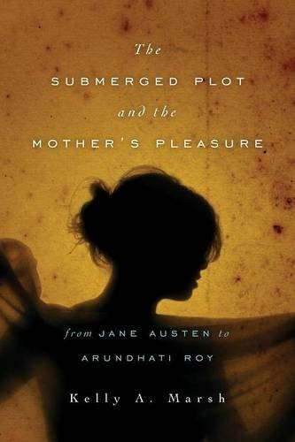 The Submerged Plot and the Mother's Pleasure from Jane Austen to Arundhati Roy (Theory Interpretation Narrativ)