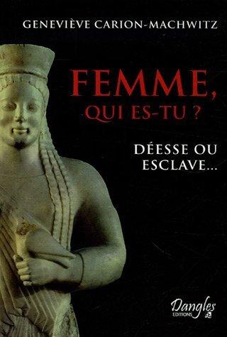 Femme, qui es-tu ? : Déesse ou esclave....