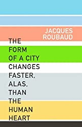 The Form of a City Changes Faster, Alas, Than the Human Heart: The Form of the City Changes Faster, Alas, than the Human Heart (French Literature Series) by Jacques Roubaud (2006-06-01)