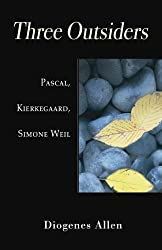 Three Outsiders: Pascal, Kierkegaard, Simone Weil by Diogenes Allen (2006-08-24)